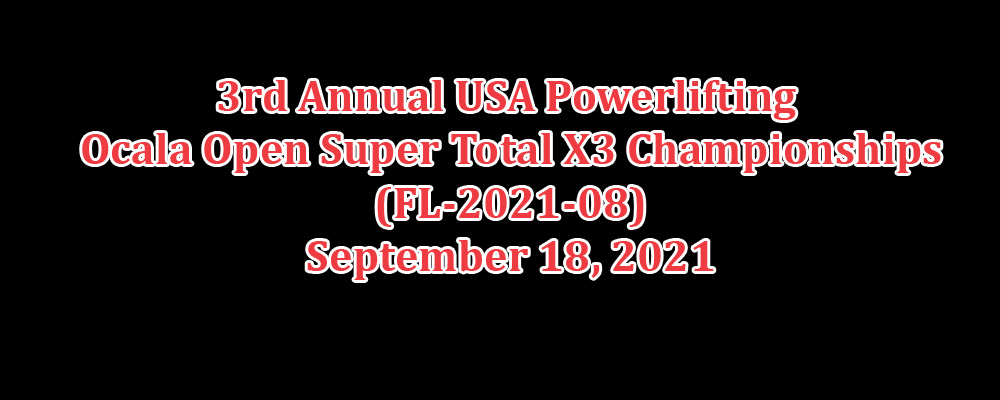 3rd Annual USA Powerlifting Ocala Open Super Total X3 Championships (FL-2021-08)